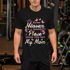 Butterfly i know heaven is a beautiful place because they have my mom shirt 1