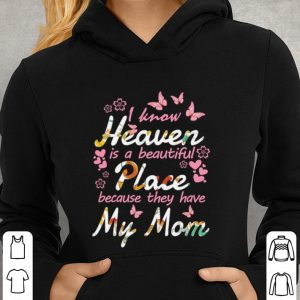 Butterfly i know heaven is a beautiful place because they have my mom shirt 2