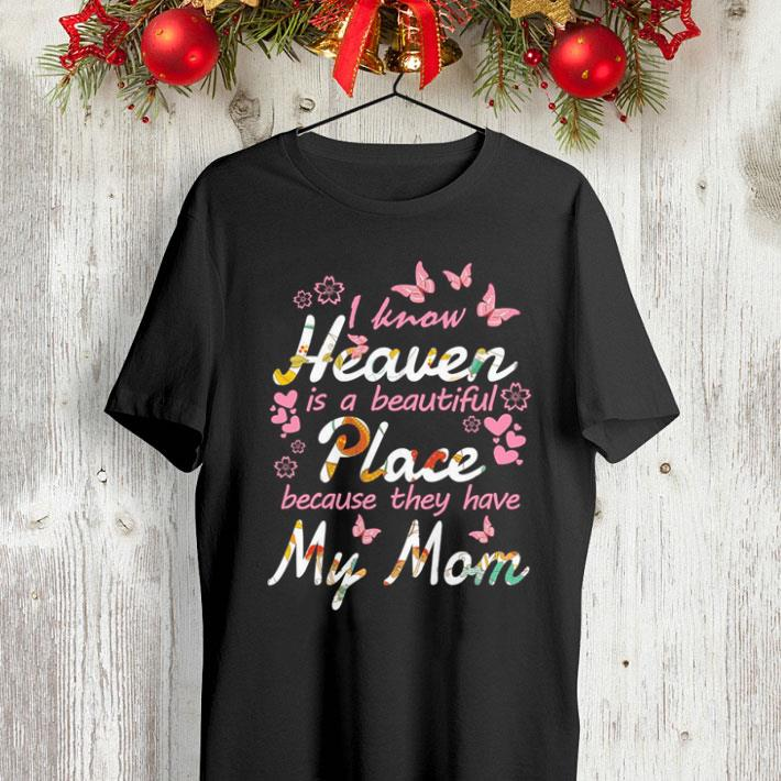 Butterfly i know heaven is a beautiful place because they have my mom shirt 4 - Butterfly i know heaven is a beautiful place because they have my mom shirt