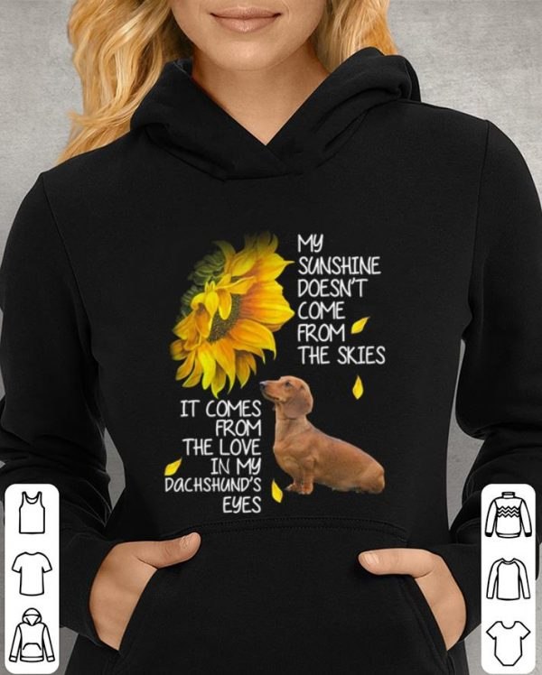 Dachshund my sunshine doesn't come from the skies it comes sunflower shirt