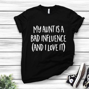 Fathers Day Idea, My Aunt is a Bad Influence shirt