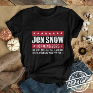 GOT Trump Jon Snow for king 2020 we will build a wall and the white walker shirt