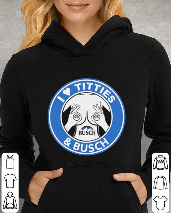 I love tities & Busch shirt