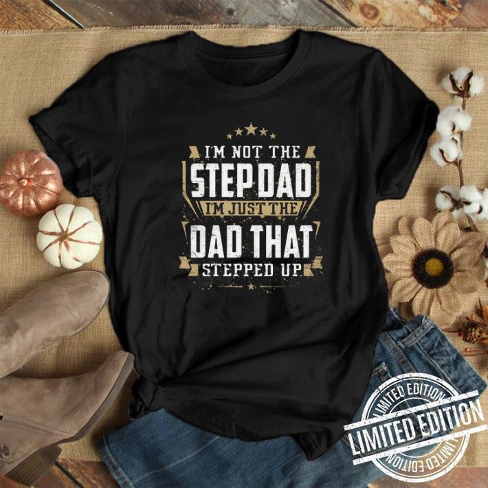 4ac4d43cd I'm not the step dad i'm just the dad that stepped up shirt, hoodie ...