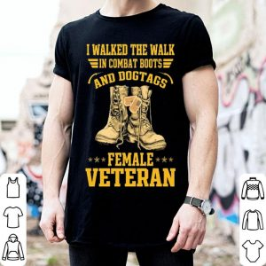 I walked the walk in combat boots and dogtags female veteran shirt