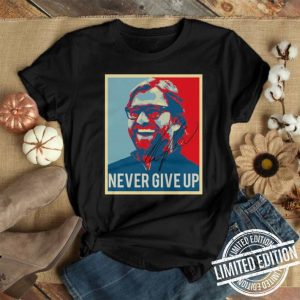 Jurgen Klopp Never Give Up signature vintage shirt