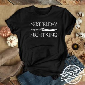 Not Today Night King Game Of Thrones Catspaw Blade shirt
