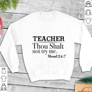 Teacher Thou Shalt not try me Mood 24 7 shirt