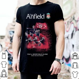 This is Anfield you'll never walk alone since 1892 and forever shirt