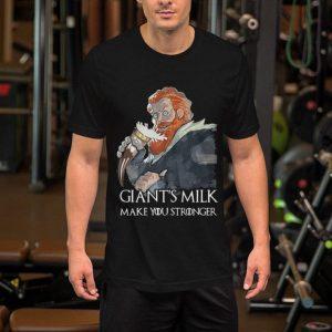 Tormund Giantsbane Giant's milk make you stronger Game of Thrones shirt