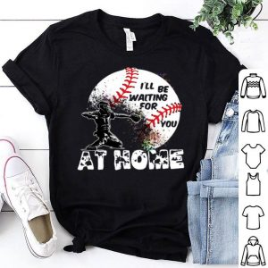 Basseball I'll be waiting for you at home shirt