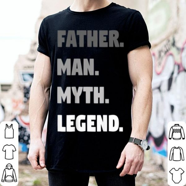 Father The Man The Myth The Legend shirt