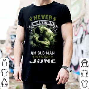 Hulk Never underestimate an old man who was born in june shirt