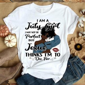 I am a july girl i may not be perfect but jesus thinks im to die shirt
