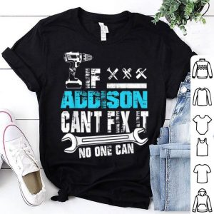 If Addison Cant Fix It No One Can Fathers Day shirt