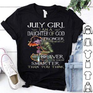July girl i am a daughter of god stronger than you braver smarter shirt