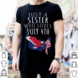 Just A Sister Who Loves July 4th shirt