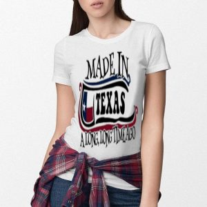 Made in Texas a long long time ago shirt