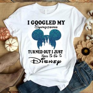 Mickey head I googled my Symptoms turned out i just need to go to Disney shirt