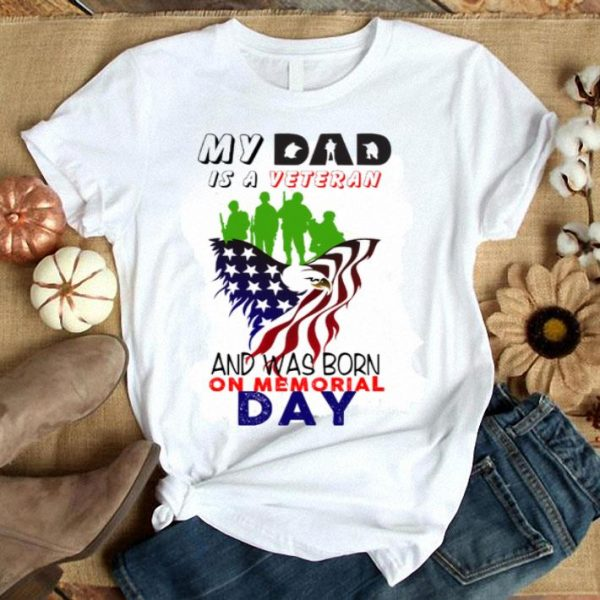 My Dad is a Veteran and was born on Memorial day America flag shirt