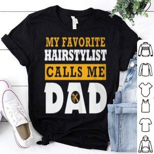 My favorite hairstylist calls me dad shirt