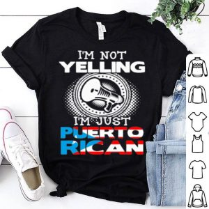 Not yelling i'm just puerto rican shirt