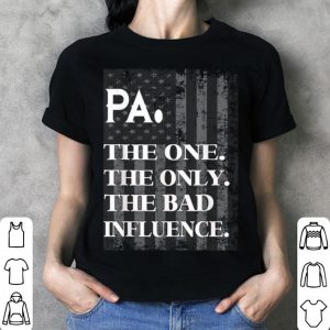 Pa The One The Only Bad Influence Father's Day shirt