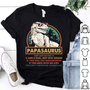 Papasaurus i like a dad just way cooler you will get jurasskicked shirt