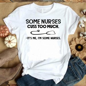 Stethoscope some nurses cuss too much it's me i'm some nurses shirt