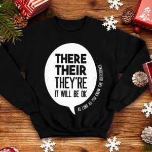 There there they re they are it will be ok as long as you know shirt