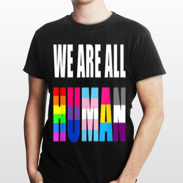 We Are All Human Flag LGBT Gay Pride Month Queer shirt