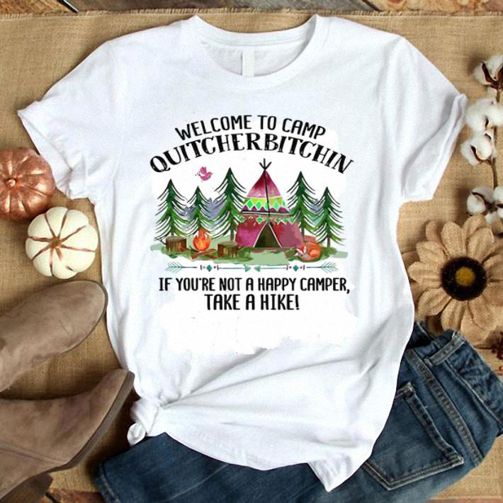 39c184a331137 Welcome to camp quitcherbitchin if you're not a happy camper shirt