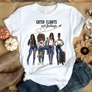 catch flights not feelings shirt