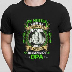 Die Meisten Menschen Rufen Mich Beim Namen Aber Die Wichtigen Opa shirt