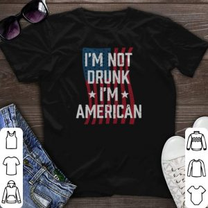 I'm not drunk i'm American independence day shirt