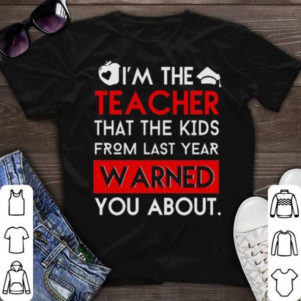 I'm the teacher that the kids from last year warned you about shirt sweater