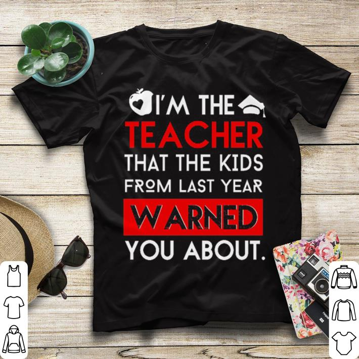 I m the teacher that the kids from last year warned you about shirt sweater 4 - I'm the teacher that the kids from last year warned you about shirt sweater