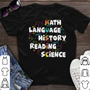 Math Music language history reading science shirt