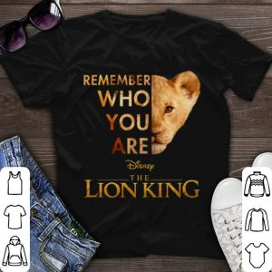 Remember who you are Disney The Lion King Simba shirt