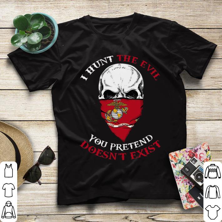 Skull I hunt the evil you pretend doesn t exist US Marine Skull shirt 4 - Skull I hunt the evil you pretend doesn't exist US Marine Skull shirt