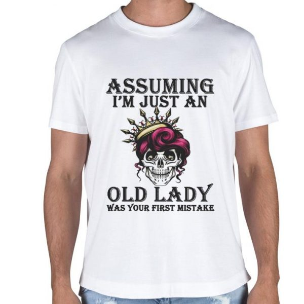 Skull queen Assuming i'm just an old lady was your first mistake shirt