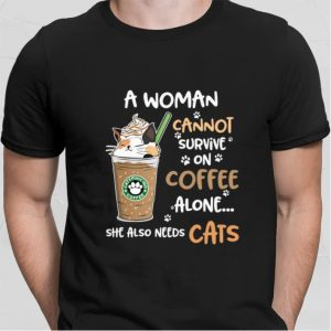 Starbucks Catppuccino coffee a woman cannot survive on coffee alone shirt