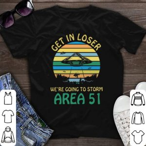 UFO Get in loser we're going to storm Area 51 shirt