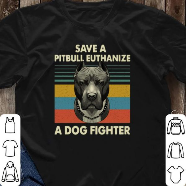 Vintage Save a Pitbull Euthanize a Dog fighter shirt