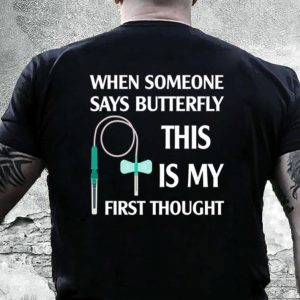 When someone says butterfly this is my first thought shirt