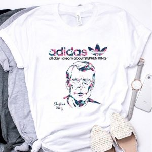 Adidas all day I dream about Stephen King shirt