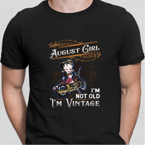 August girl i'm not old i'm vintage Betty Boop shirt