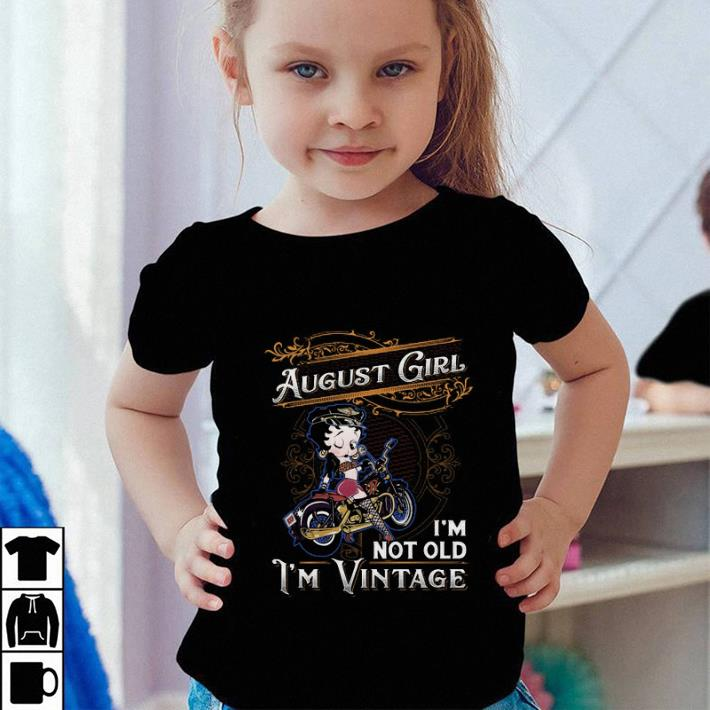 August girl i m not old i m vintage Betty Boop shirt 4 - August girl i'm not old i'm vintage Betty Boop shirt