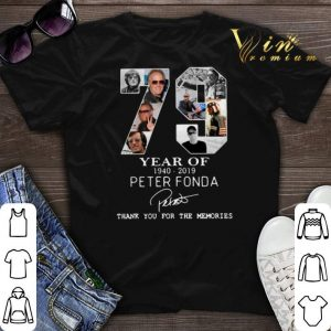 Thank you for the memories 79 years of Peter Fonda 1940-2019 shirt