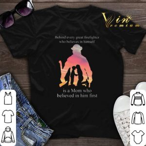 Behind every great firefighter who believes in himself is a mom shirt sweater